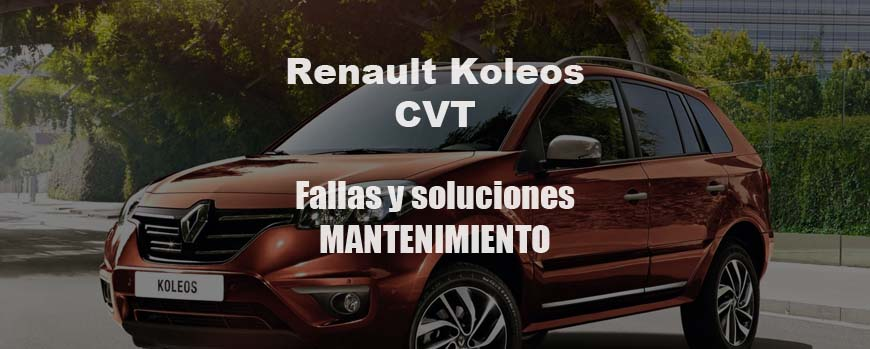 Renault Koleos CVT | Fallas y soluciones