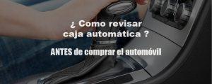 ¿ Como revisar caja automática ? | Antes de comprar el automovil